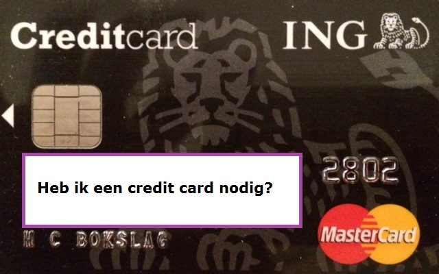 Heb ik een credit card nodig?
